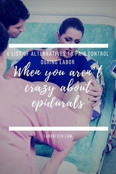 A List of Alternatives to Pain Control During Labor (When you aren't crazy about epidurals)