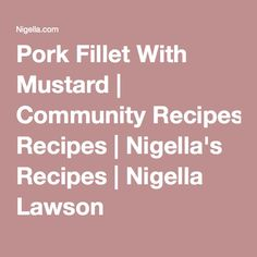 Pork Fillet With Mustard Ice Cream Tubs, Pork Fillet, Cupcake In A Cup, Oat Cookies, Coconut Cupcakes, Nigella Lawson, Easy Salads, Nutella