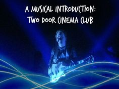 A Musical Introduction: Two Door Cinema Club by U.K. in the Everyday