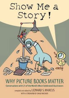 Mo Willems Stuff: Show Me a Story: Why Picture Books Matter: Conversations with 21 of the World's Most Celebrated Illustrators