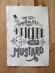 We Go Together Like…I like the handwritten typeface and the illustrations that go with it, bringing the whole image together. #typography #design #ketchupandmustard