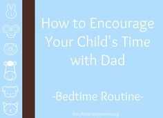Busy Kids = Happy Mom: How to Encourage Your Child's Time with Dad
