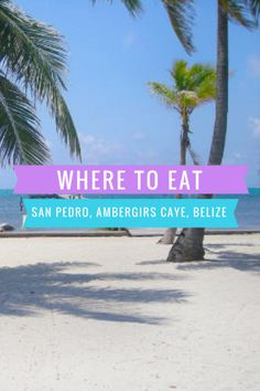 Where to Eat in San Pedro, Ambergris Caye Belize - Runway to Adventure