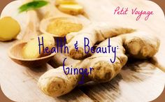 Health & Beauty: Ginger https://instagram.com/petit8voyage/ https://twitter.com/petitvoyage8
