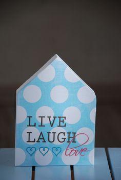 Live laugh love -wooden hous
