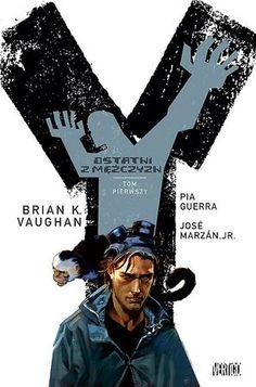 """Brian K. Vaughan, Pia Guerra, """"Y - ostatni z mężczyzn"""", T. 1, przeł. Krzysztof Uliszewski, Egmont Polska, Warszawa 2016. 304 strony"""