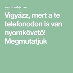 Vigyázz, mert a te telefonodon is van nyomkövető! Security Door, Good To Know, Wifi, Life Hacks, Android, Van, Internet, Youtube, Software