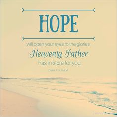 "President Dieter F. Uchtdorf: ""Hope will open your eyes to the glories Heavenly Father has in store for you."" LDS general conference #ldsconf #lds #quotes"