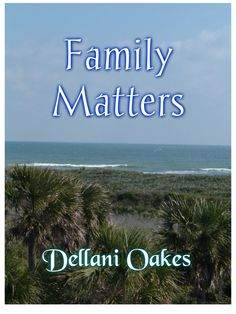 Character Quotes from Family Matters by Dellani Oakes https://cerealauthors.wordpress.com/2016/05/04/character-quotes-from-family-matters-by-dellani-oakes-2/