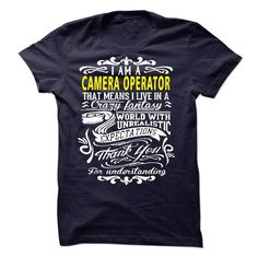 I am a Camera Operator..that means I live in a crazy fantasy world with unrealistic expectations . Thank you for understanding.