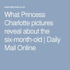 What Princess Charlotte pictures reveal about the six-month-old | Daily Mail Online