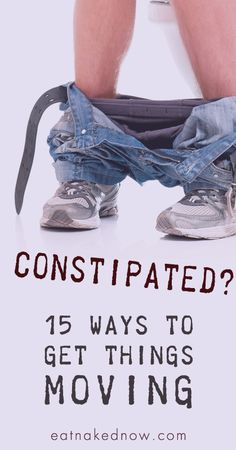 Constipated 15 ways to get things moving | eatnakednow.com