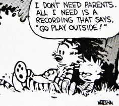 "Calvin and Hobbes, DE's CLASSIC PICK of the day (8-27-14) - I don't need parents. All I need is a recording that says, ""go play outside!"""