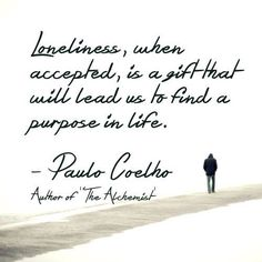 Loneliness and purpose in life . by Coelho Story Blogs, April Quotes, Life Purpose, Purpose Quotes, Loneliness, Picture Quotes, Quotations, Me Quotes, Finding Yourself