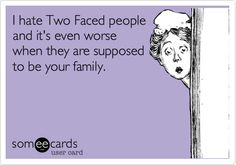 Quotes and Sayings I hate Two Faced people and it's even worse when they are supposed to be your family. Great Quotes, Me Quotes, Funny Quotes, Inspirational Quotes, Family Hate Quotes, The Words, Two Faced Quotes, Two Faced People, Toxic Family