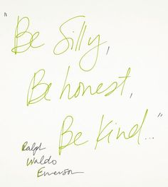 """Be Silly, Be Honest, Be Kind."" - Ralph Waldo Emerson"