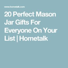 20 Perfect Mason Jar Gifts For Everyone On Your List | Hometalk