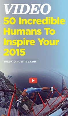 VIDEO: 50 Incredible Humans To Inspire Your 2015.    WOW!!
