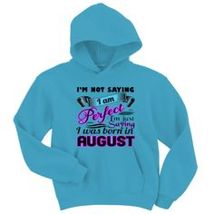 i'm not saying i'm perfect i'm just saying i was born in august SWEATER AND HOODIE