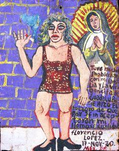 У меня было много проблем с моей семьёй. Но Пресвятая Дева сотворила чудо, и в конце концов все смирились с моей гомосексуальностью.    Флоренсио Лопес.  Мехико, 17 ноября 1970.