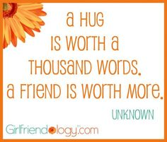 A Hug is worth a thousand words, A FRIEND is worth more :) Today's #quote on Facebook.com/Girlfriendology