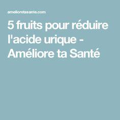5 fruits pour réduire l'acide urique - Améliore ta Santé