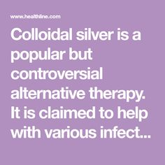 Colloidal silver is a popular but controversial alternative therapy. It is claimed to help with various infections and diseases, ranging from cold to cancer. However, the benefits are unproven and using it may cause some harmful side effects.