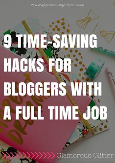 9 TIME-SAVING HACKS FOR BLOGGERS WITH A FULL TIME JOBCHECK OUT THE POST FOR GREAT TIME SAVING TIPS AND TRICKS! >> glamorousglitter.co.za // blogging << sidehustle