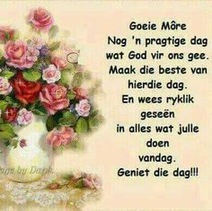 Good Morning Wishes, Good Morning Quotes, Evening Greetings, Goeie More, Afrikaans Quotes, Morning Inspirational Quotes, Special Quotes, Dear Friend, Quote Of The Day