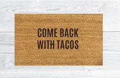 Come Back With Tacos / Funny Doormat / Coir Doormat / Housewarming Gift