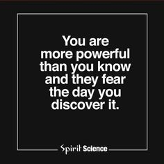 They WILL fear you, when you discover who you REALLY TRULY are. Remember that.
