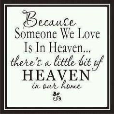 Because someone we love is in heaven... There's a little bit of heaven in our home ♥ Thank you God...    Via: Words of Wisdom, https://www.facebook.com/Daveswordsofwisdom