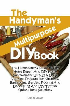The Handyman's Multipurpose DIY Book: The Homeowner's Guide to DIY Home Repair And DIY Home Improvement With Easy Do It Yourself Projects For Kitchens, Bathrooms, Garden, Flooring And Decorating Home Improvement Loans, Home Improvement Projects, Handyman Projects, Diy Projects, House Projects, Best Survival Books, Plumbing Tools, Diy Home Repair, Do It Yourself Projects