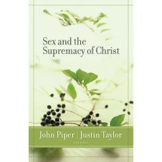 Sex and The Supremacy of Christ Justin Taylor John Piper Paperback New DVD 1581346972 Christian Women, Christian Living, Proverbs 5, John Piper, Love Text, Healthy Marriage, Kids Sports, Text Messages, Encouragement