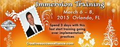 Immersion Training Event March 6 – 8, 2015 – Orlando, FL  For More information  Call 800-559-6025