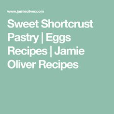 Sweet Shortcrust Pastry | Eggs Recipes | Jamie Oliver Recipes
