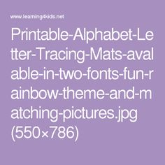 Printable-Alphabet-Letter-Tracing-Mats-avalable-in-two-fonts-fun-rainbow-theme-and-matching-pictures.jpg (550×786)
