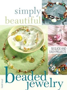 Simply Beautiful Beaded Jewelry - If gorgeous beaded jewelry always catches your eye, you'll love making (and wearing!) your own necklaces, bracelets and earrings. Simply Beautiful Beaded Jewelry includes 50 projects plus variations in designer Heidi Boyd's simply elegant signature style.