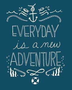 Every Day is a New Adventure- Nautical Art Print. via Etsy. Nautical Quotes, Nautical Art, Nautical Clipart, School Themes, Classroom Themes, Classroom Signs, Ocean Themes, Chalkboard Art, New Adventures