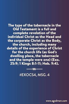 The type of the tabernacle in the Old Testament is a full and complete revelation of the individual Christ as the Head and the corporate Christ as the Body, the church, including many details of the experience of Christ for the church life (as God's dwelling place, the tabernacle and the temple were one) (Exo. 25:9; 1 Kings 8:1-11; Heb. 9:4). #ExoCS4, msg. 4. More at www.agodman.com