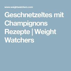 Geschnetzeltes mit Champignons Rezepte | Weight Watchers