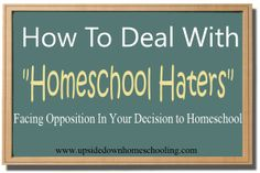 "How to Deal With ""Homeschool Haters"" - Upside Down Homeschooling"