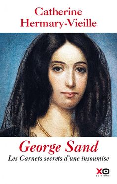 Buy George Sand : Les carnets secrets d'une insoumise by Catherine Hermary-vieille and Read this Book on Kobo's Free Apps. Discover Kobo's Vast Collection of Ebooks and Audiobooks Today - Over 4 Million Titles! George Sand, Book 1, This Book, Festival Avignon, Best Authors, Lectures, Ex Libris, Love Story, Literatura