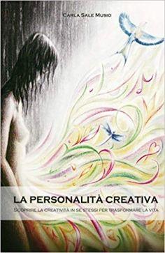 La personalità creativa. Scoprire la creatività in se stessi per trasformare la vita: Amazon.it: Carla Sale Musio: Libri