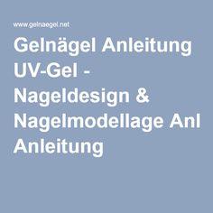 Gelnägel Anleitung UV-Gel - Nageldesign & Nagelmodellage Anleitung