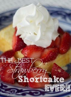 The Best Strawberry Shortcake EVER!! http://leavingtherut.com/the-best-strawberry-shortcake-ever/
