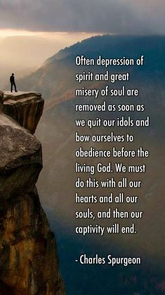 Often depression of spirit and great misery of soul are removed as soon as we quit our idols and bow ourselves to obedience before the living God. We must do this with all our hearts and all our souls, and then our captivity will end. Bible Verses Quotes, Faith Quotes, Scriptures, Bible Quotations, Godly Quotes, Prayer Verses, Biblical Quotes, Prayer Quotes, Wisdom Quotes