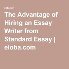 The Advantage of Hiring an Essay Writer from Standard Essay | eioba.com