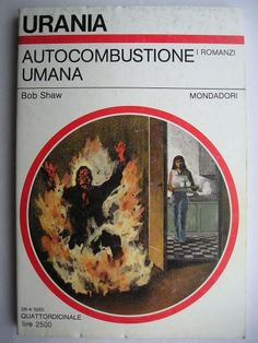 """Il romanzo """"Autocombustione umana"""" (""""Fire Pattern"""") di Bob Shaw è stato pubblicato per la prima volta nel 1984. In Italia è stato pubblicato da Mondadori nel n. 997 di """"Urania"""" nella traduzione di Beata Della Frattina. Immagine di copertina di Karel Thole. Clicca per leggere una recensione di questo romanzo!"""