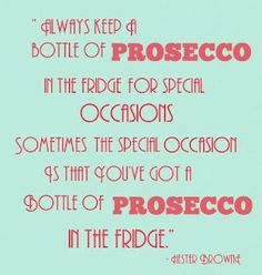 Always keep a bottle of #Prosecco in the fridge for special occasions.